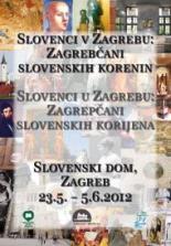 Plakat s izložbe: Slovenci u Zagrebu: Zagrepčani slovenskih korijena, 23.5.-5.6.2012.